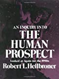 Heilbroner, Robert: An Inquiry into the Human Prospect, Updated and Reconsidered for the Nineteen Nineties