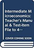 Varian, Hal R.: Intermediate Microeconomics: Teacher's Manual & Test-item File to 4r.e: A Modern Approach