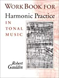 Gauldin, Robert: Workbook for Harmonic Practice in Tonal Music