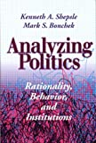 Mark S. Bonchek: Analyzing Politics: Rationality, Behavior and Instititutions (New Institutionalism in American Politics)