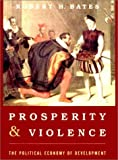 Bates, Robert H.: Prosperity and Violence: The Political Economy of Development