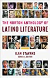 Stavans, Ilan: The Norton Anthology of Latino Literature the Norton Anthology of Latino Literature