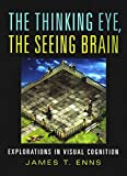 Enns, James T.: The Thinking Eye, the Seeing Brain: Explorations in Visual Cognition