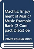 Machlis, J: Machlis: Enjoyment of Music/Music Example Bank (2 Compact Discs) 6ed