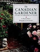 The Canadian Gardener: A Guide to Gardening…