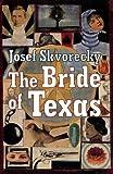 Josef Skvorecky: The Bride Of Texas