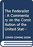 Jay, John: The Federalist: A Commentary on the Constitution of the United States