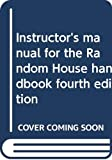 Crews, Frederick C.: Instructor&#39;s Manual for the Random House Handbook, Fourth Edition