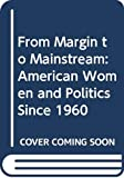 Hartmann, Susan M.: From Margin to Mainstream: American Women and Politics Since 1960