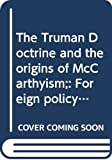 Freeland, Richard M.: The Truman Doctrine and the Origins of McCarthyism: Foreign Policy, Domestic Politics, and Internal Security, 1946-1948