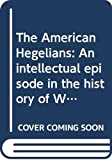 Goetzmann, William H: The American Hegelians: An intellectual episode in the history of Western America