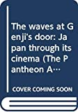 Mellen, Joan: The waves at Genji's door: Japan through its cinema (The Pantheon Asia Library)