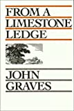 Graves, John: From a Limestone Ledge: Some Essays and Other Ruminations About Country Life in Texas