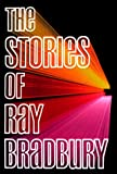 Bradbury, Ray: The Stories of Ray Bradbury