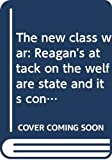 Cloward, Richard A.: The New Class War: Reagan's Attack on the Welfare State and Its Consequences