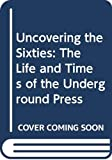 Peck, Abe: Uncovering the Sixties: The Life and Times of the Underground Press