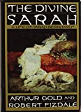 Gold, Arthur: The Divine Sarah : A Life of Sarah Bernhardt