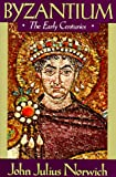 Norwich, John Julius: Byzantium: The Early Centuries