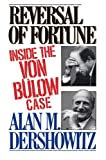 Dershowitz, Alan M.: Reversal of Fortune: Inside the Von Bulow Case