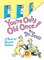 You're Only Old Once! by Dr. Seuss