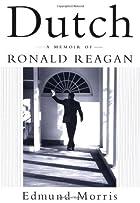 Dutch : A Memoir of Ronald Reagan by Edmund…
