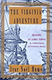 Ivor Noel Hume: The Virginia Adventure: Roanoke to James Towne: An Archaeological and Historical Odyssey