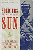Harries, Meirion: Soldiers of the Sun : The Rise and Fall of the Imperial Japanese Army