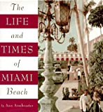 Armbruster, Ann: The Life and Times of Miami Beach