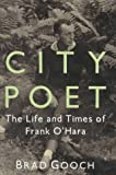 Gooch, Brad: City Poet : The Life and Times of Frank O'Hara