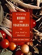 Growing Herbs and Vegetables : From Seed to…