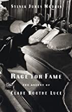 Rage for Fame: The Ascent of Clare Boothe…