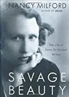 Savage beauty : the life of Edna St. Vincent…