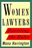 Harrington, Mona: Women Lawyers : Rewriting the Rules