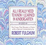 Fulghum, Robert: All I Really Need to Know I Learned in Kindergarten: The Essay That Became a Classic With Special Commentary by Robert Fulghum