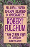 Fulghum, Robert: All I Really Need to Know I Learned in Kindergarten/It Was on Fire When I Lay Do wn on It: Boxed Set