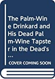 Tutuola, Amos: The Palm-Wine Drinkard and His Dead Palm-Wine Tapster in the Dead's Town
