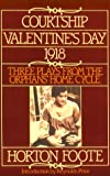 Foote: Courtship, Valentine's Day, 1918: Three Plays from the Orphans' Home Cycle