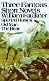 Faulkner, William: Three Famous Short Novels: Spotted Horses/Old Man/the Bear