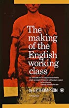 Making of the English Working Class by E.P.…