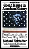 Hofstadter, Richard: Great Issues in American History: From Reconstruction to the Present Day, 1864-1981