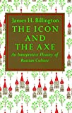 Billington, James H.: Icon and the Axe: An Interpretive History of Russian