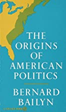 The Origins of American Politics by Bernard…