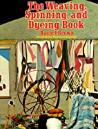 The Weaving, Spinning, and Dyeing Book by…