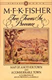 Fisher, M. F. K.: Two Towns in Provence: Map of Another Town and a Considerable Town