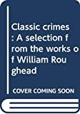 Roughead, William: Classic crimes: A selection from the works of William Roughead