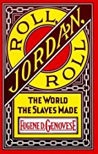 Roll, Jordan, Roll : The World the Slaves…