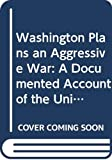 Barnet, Richard J.: Washington Plans an Aggressive War