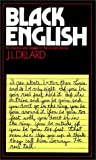 Dillard, J. L.: Black English : Its History and Usage in the United States