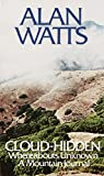 Watts, Alan Wilson: Cloud-Hidden, Whereabouts Unknown; A Mountain Journal: A Mountain Journal