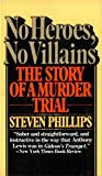 Phillips, Steven: No Heroes, No Villains: The Story of a Murder Trial